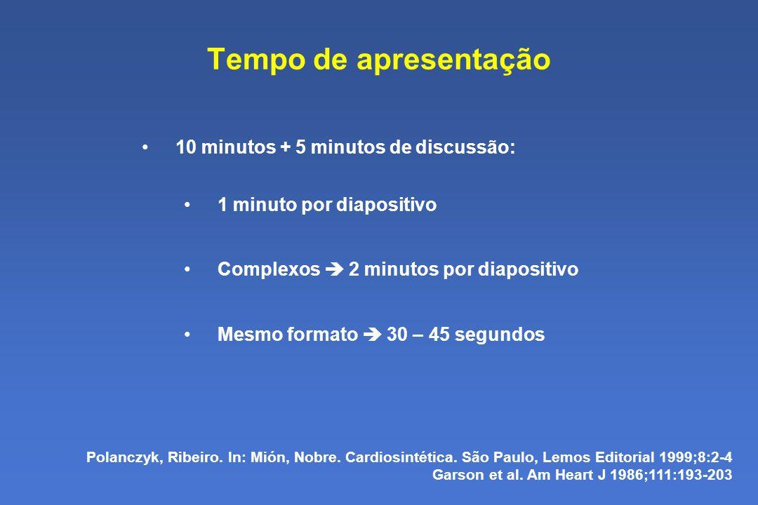 Tempo de apresentação 10 minutos + 5 minutos de discussão: 1 minuto por diapositivo Complexos 2 minutos por diapositivo Mesmo formato 30 – 45 segundos Polanczyk, Ribeiro.
