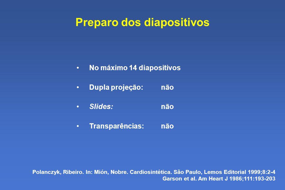 Preparo dos diapositivos No máximo 14 diapositivos Dupla projeção: não Slides:não Transparências:não Polanczyk, Ribeiro.