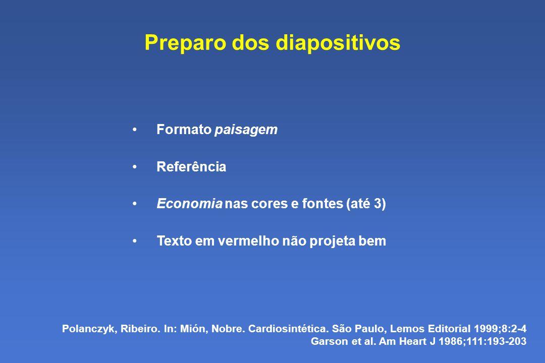 Preparo dos diapositivos Formato paisagem Referência Economia nas cores e fontes (até 3) Texto em vermelho não projeta bem Polanczyk, Ribeiro.