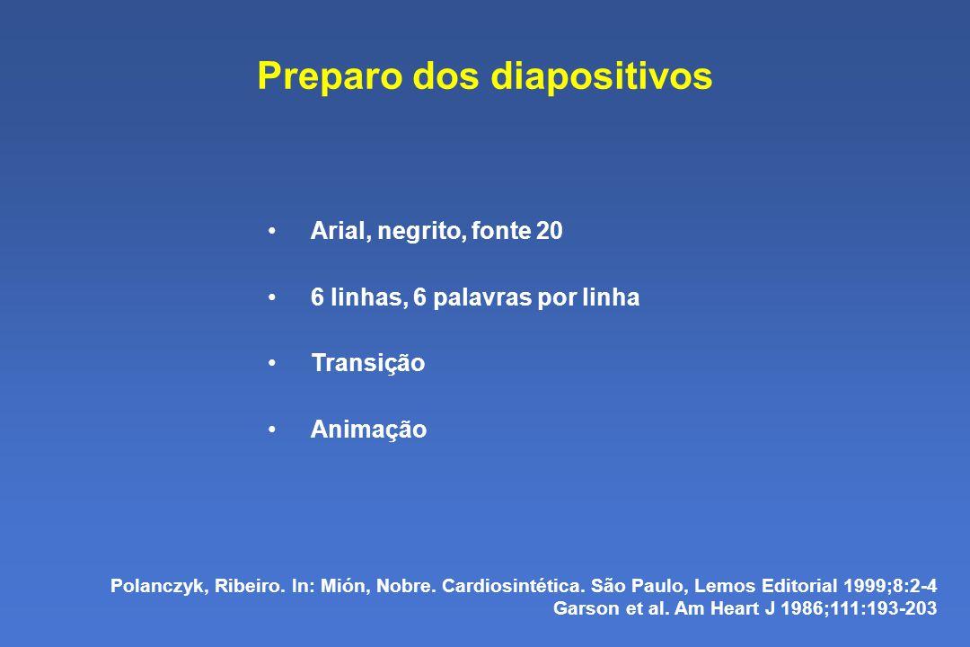 Preparo dos diapositivos Arial, negrito, fonte 20 6 linhas, 6 palavras por linha Transição Animação Polanczyk, Ribeiro.