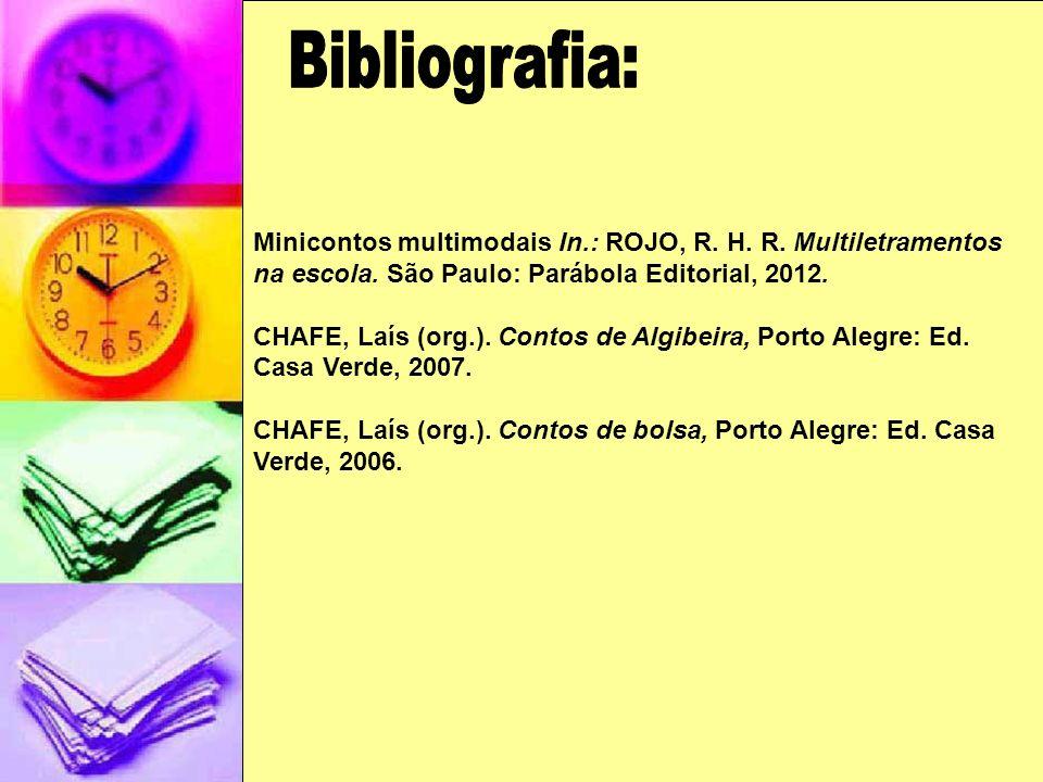 Minicontos multimodais In.: ROJO, R. H. R. Multiletramentos na escola. São Paulo: Parábola Editorial, 2012. CHAFE, Laís (org.). Contos de Algibeira, P