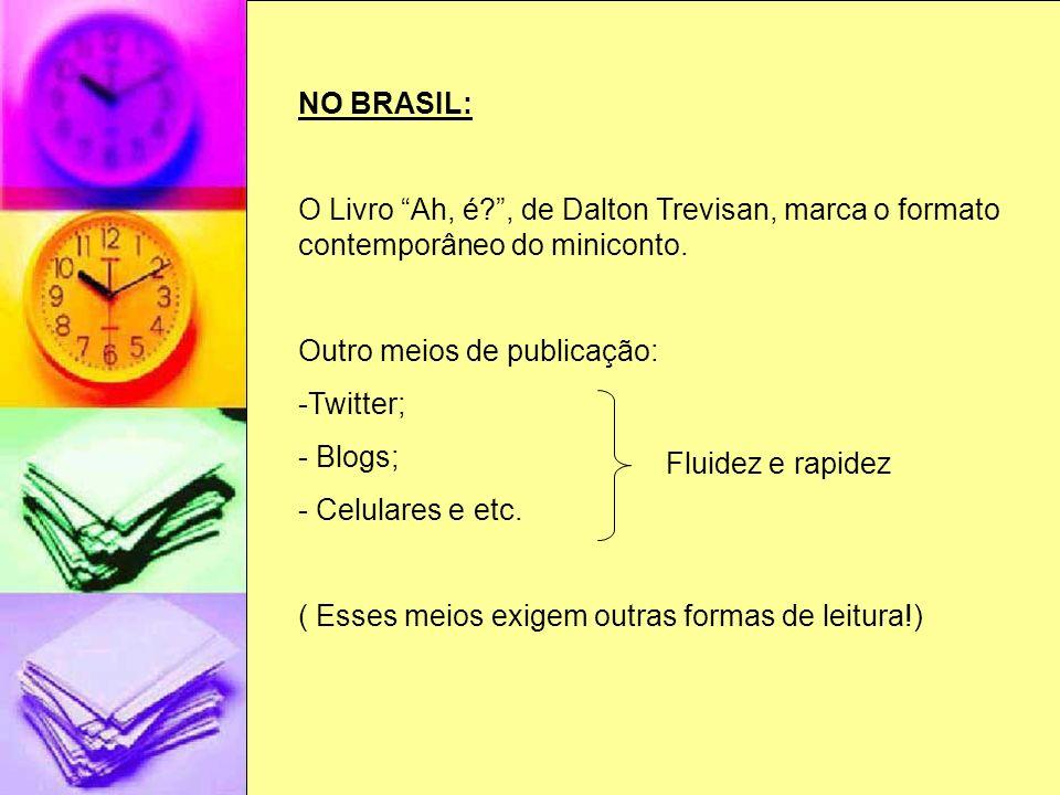 NO BRASIL: O Livro Ah, é?, de Dalton Trevisan, marca o formato contemporâneo do miniconto. Outro meios de publicação: -Twitter; - Blogs; - Celulares e