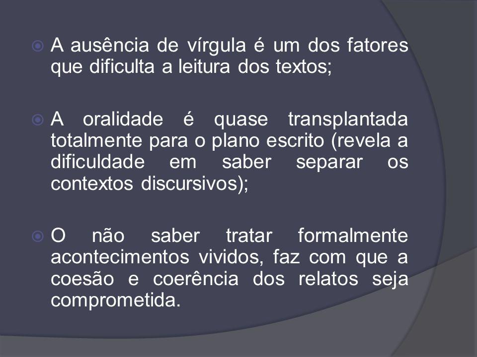 A ausência de vírgula é um dos fatores que dificulta a leitura dos textos; A oralidade é quase transplantada totalmente para o plano escrito (revela a