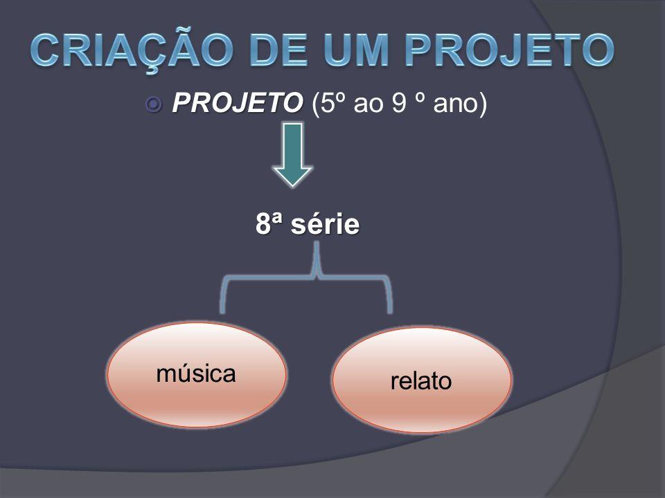 PROJETO PROJETO (5º ao 9 º ano) 8ª série relato música