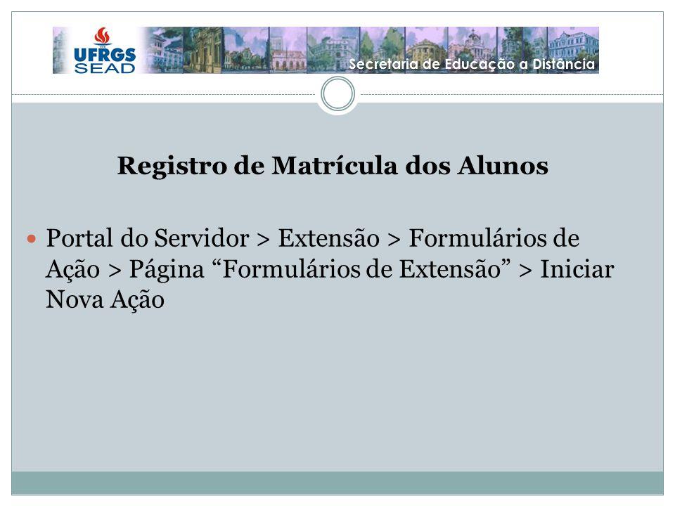Registro de Matrícula dos Alunos Portal do Servidor > Extensão > Formulários de Ação > Página Formulários de Extensão > Iniciar Nova Ação