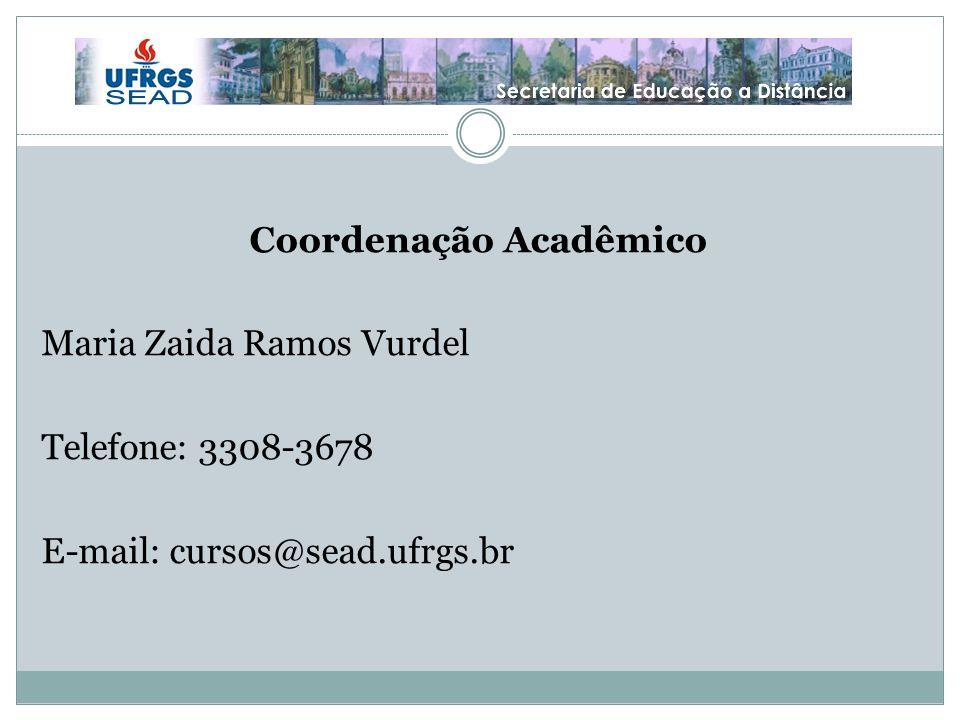 Coordenação Acadêmico Maria Zaida Ramos Vurdel Telefone: 3308-3678 E-mail: cursos@sead.ufrgs.br