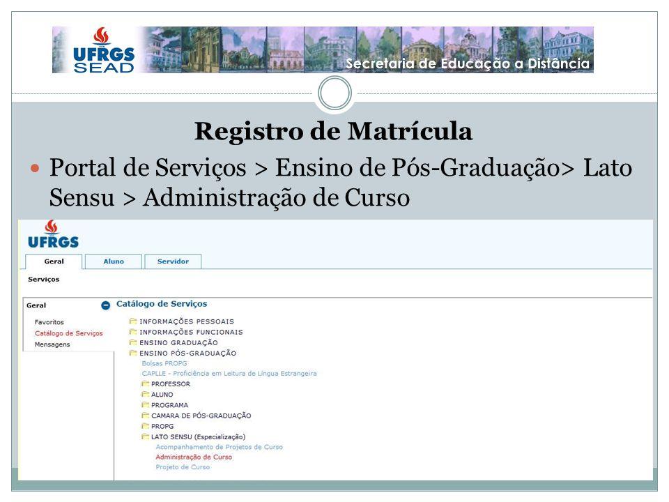 Registro de Matrícula Portal de Serviços > Ensino de Pós-Graduação> Lato Sensu > Administração de Curso