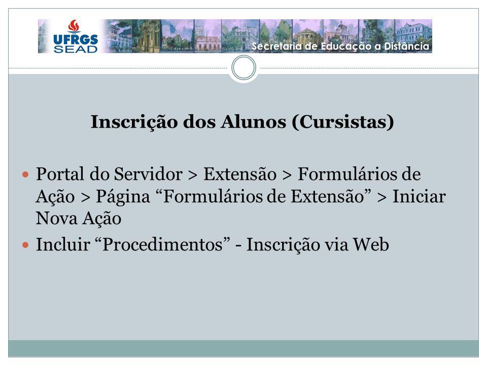 Inscrição dos Alunos (Cursistas) Portal do Servidor > Extensão > Formulários de Ação > Página Formulários de Extensão > Iniciar Nova Ação Incluir Procedimentos - Inscrição via Web