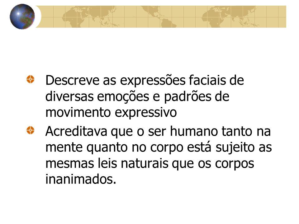 Descreve as expressões faciais de diversas emoções e padrões de movimento expressivo Acreditava que o ser humano tanto na mente quanto no corpo está s