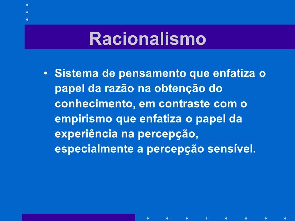 Racionalismo Sistema de pensamento que enfatiza o papel da razão na obtenção do conhecimento, em contraste com o empirismo que enfatiza o papel da exp