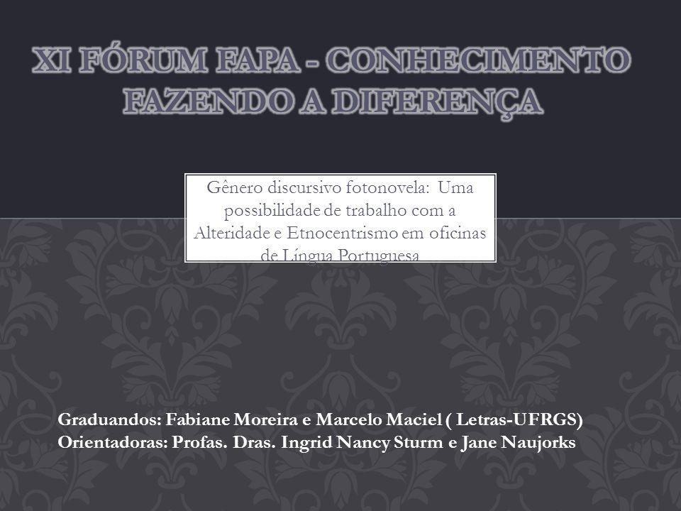 Gênero discursivo fotonovela: Uma possibilidade de trabalho com a Alteridade e Etnocentrismo em oficinas de Língua Portuguesa Graduandos: Fabiane More
