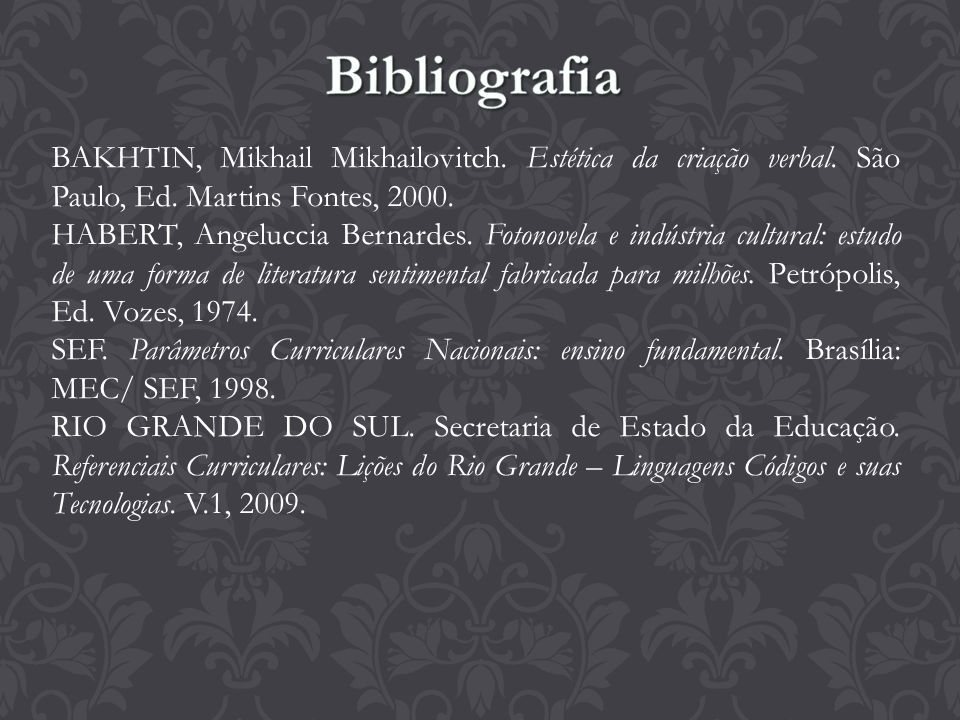 BAKHTIN, Mikhail Mikhailovitch. Estética da criação verbal. São Paulo, Ed. Martins Fontes, 2000. HABERT, Angeluccia Bernardes. Fotonovela e indústria