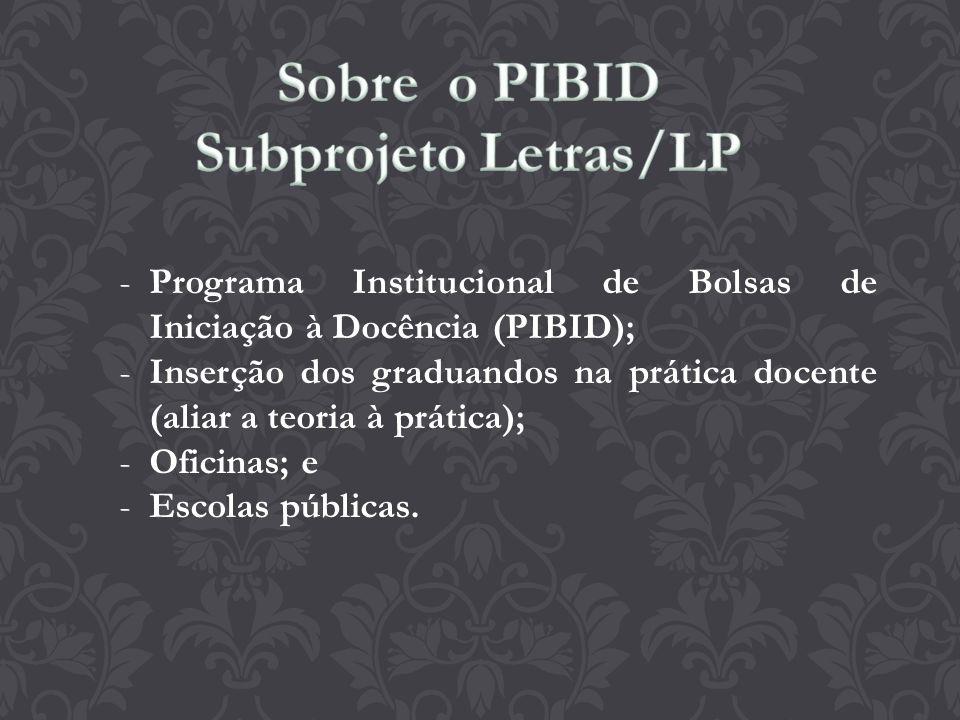 -Programa Institucional de Bolsas de Iniciação à Docência (PIBID); -Inserção dos graduandos na prática docente (aliar a teoria à prática); -Oficinas;