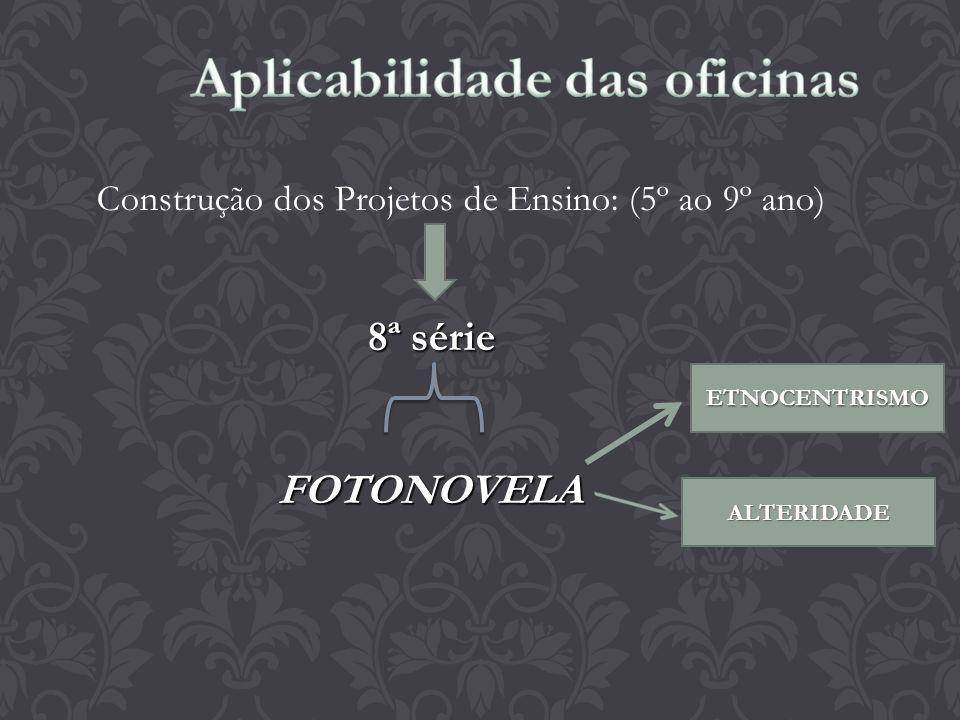 Construção dos Projetos de Ensino: (5º ao 9º ano) 8ª série FOTONOVELA FOTONOVELA ETNOCENTRISMO ALTERIDADE