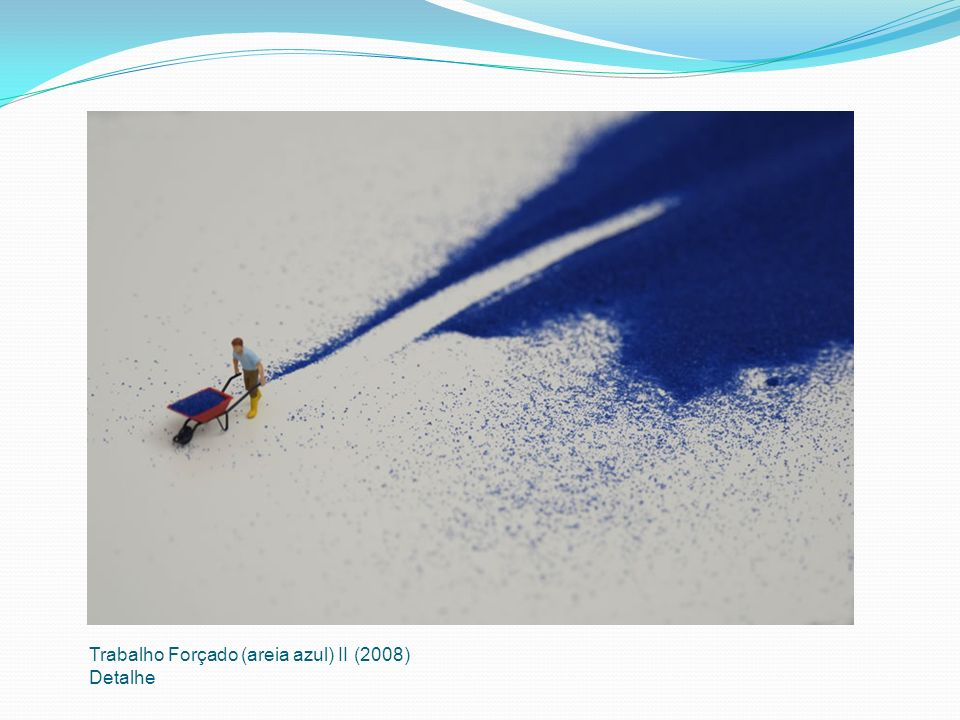 Trabalho Forçado (areia azul) II (2008) Detalhe
