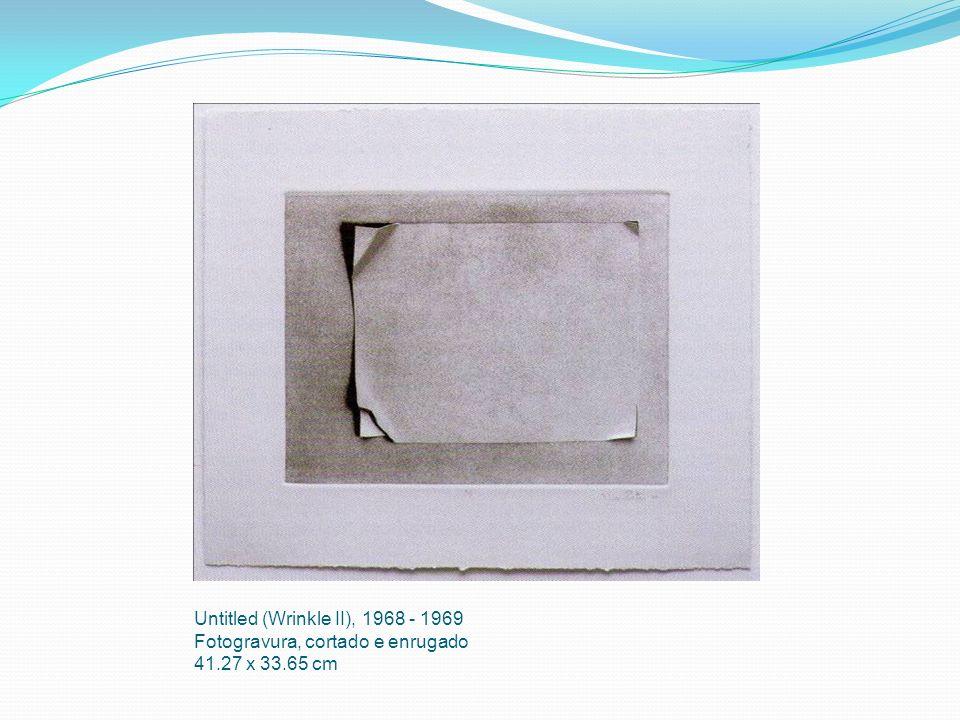 Untitled (Wrinkle II), 1968 - 1969 Fotogravura, cortado e enrugado 41.27 x 33.65 cm
