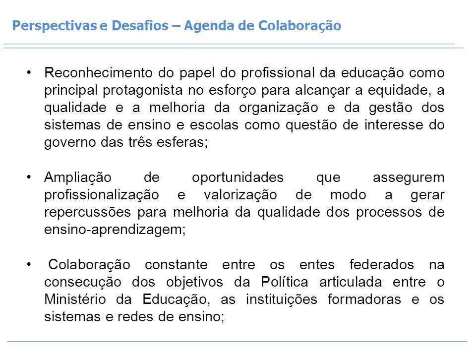 Perspectivas e Desafios – Agenda de Colaboração Reconhecimento do papel do profissional da educação como principal protagonista no esforço para alcanç