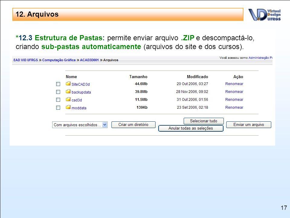 17 12. Arquivos 12.1 Backup - Manual - Automático: semanal, por exemplo, do site e de todos os cursos - Permite compactar cursos antigos 12.2 Reaprove