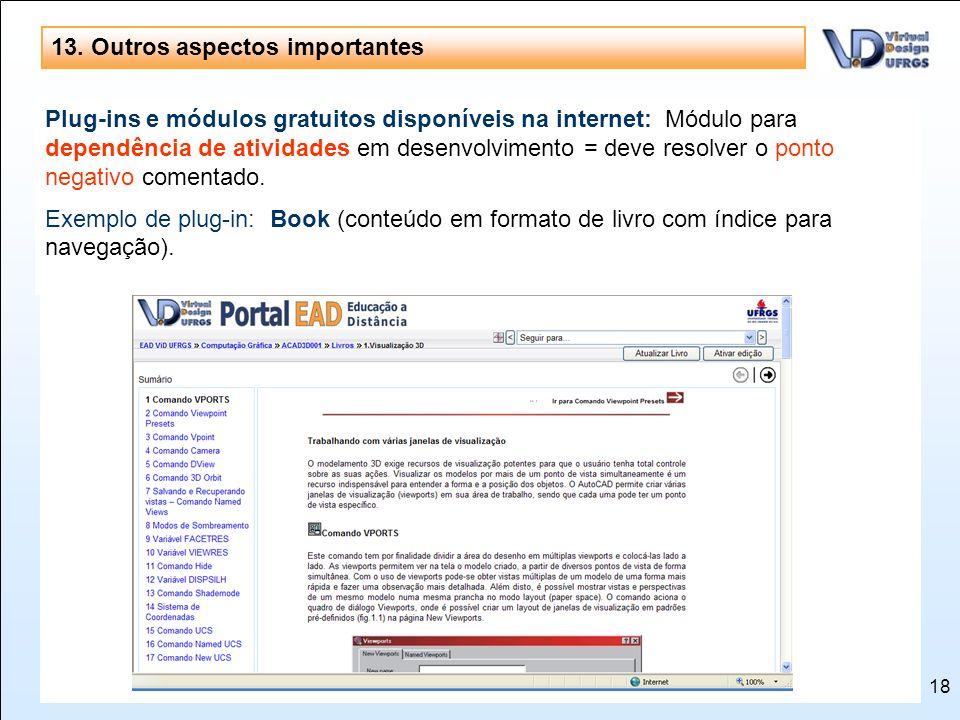 18 13. Outros aspectos importantes Software todo em português: possui um bom Help e vasta documentação na internet, além de diversos fóruns sobre a ut