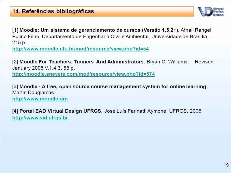 19 [ 1] Moodle: Um sistema de gerenciamento de cursos (Versão 1.5.2+). Athail Rangel Pulino Filho, Departamento de Engenharia Civil e Ambiental, Unive