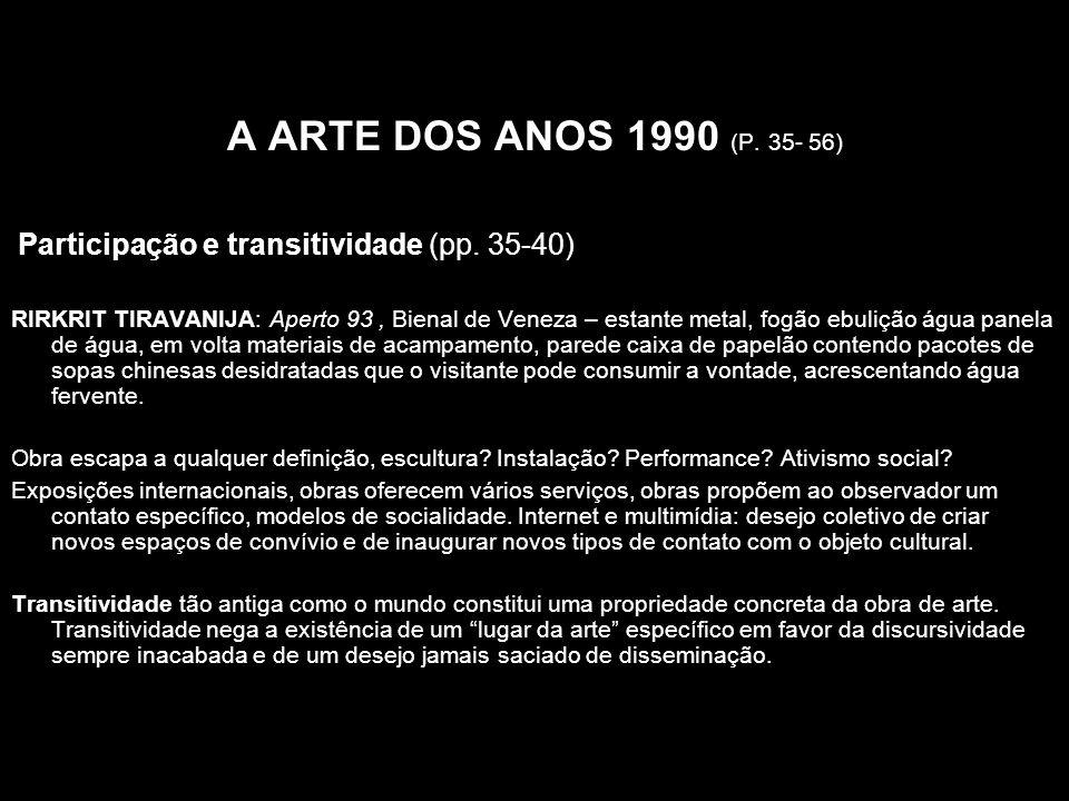 A ARTE DOS ANOS 1990 (P. 35- 56) Participação e transitividade (pp. 35-40) RIRKRIT TIRAVANIJA: Aperto 93, Bienal de Veneza – estante metal, fogão ebul