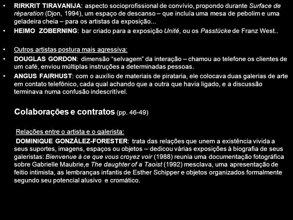 RIRKRIT TIRAVANIJA: aspecto socioprofissional de convívio, propondo durante Surface de réparation (Djon, 1994), um espaço de descanso – que incluía um