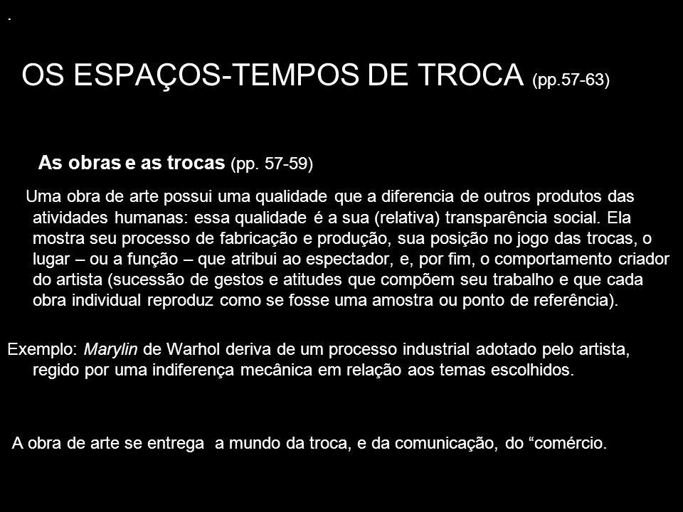 . OS ESPAÇOS-TEMPOS DE TROCA (pp.57-63) As obras e as trocas (pp. 57-59) Uma obra de arte possui uma qualidade que a diferencia de outros produtos das