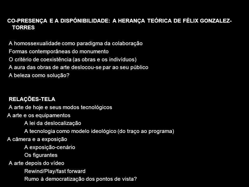 CO-PRESENÇA E A DISPÓNIBILIDADE: A HERANÇA TEÓRICA DE FÉLIX GONZALEZ- TORRES A homossexualidade como paradigma da colaboração Formas contemporâneas do