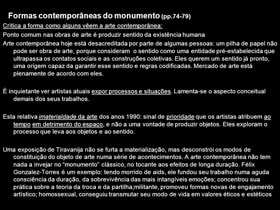 Formas contemporâneas do monumento (pp.74-79) Crítica a forma como alguns vêem a arte contemporânea: Ponto comum nas obras de arte é produzir sentido
