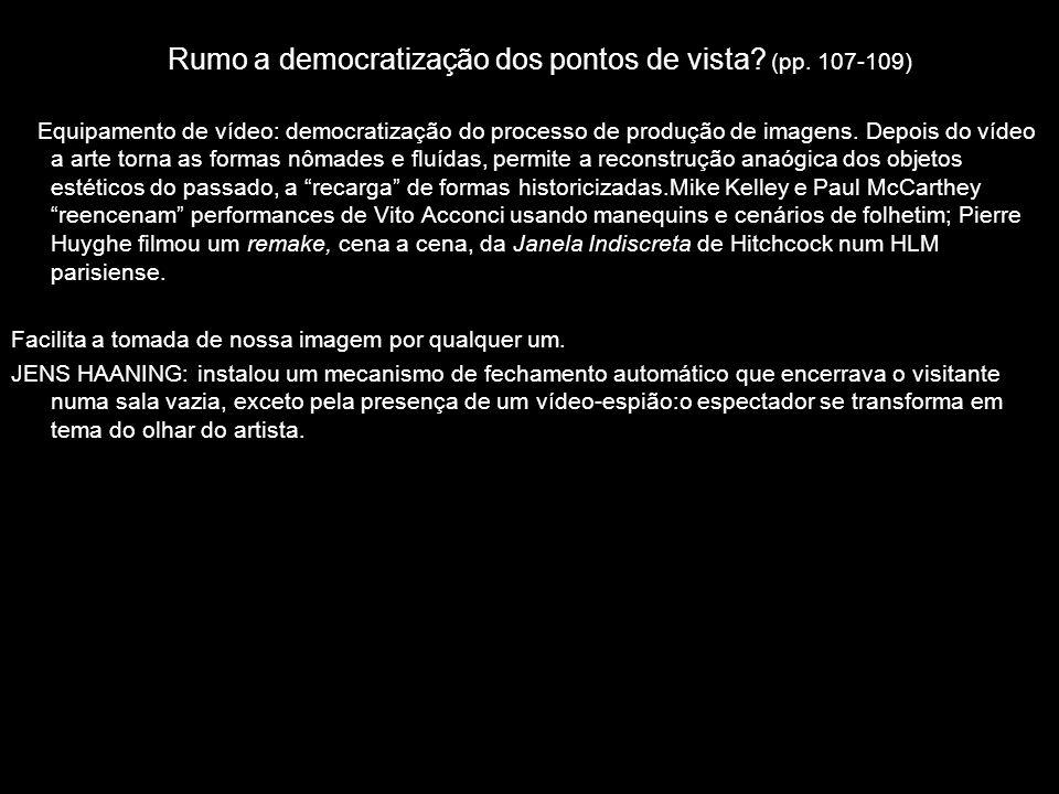Rumo a democratização dos pontos de vista? (pp. 107-109) Equipamento de vídeo: democratização do processo de produção de imagens. Depois do vídeo a ar