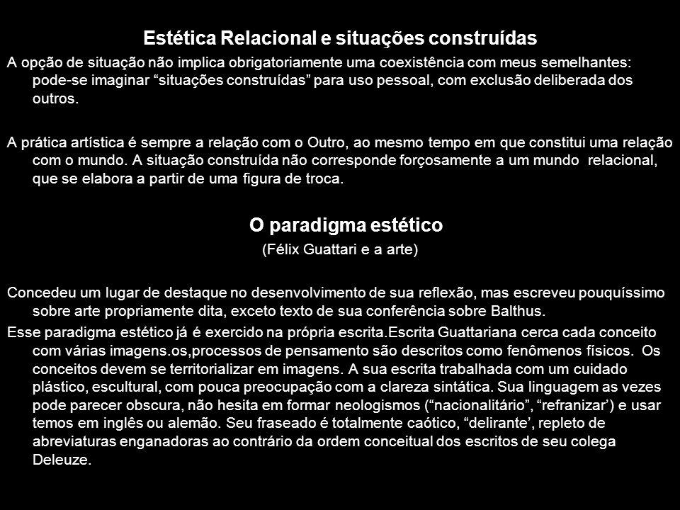 Estética Relacional e situações construídas A opção de situação não implica obrigatoriamente uma coexistência com meus semelhantes: pode-se imaginar s