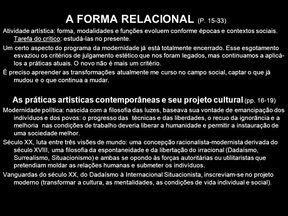 A FORMA RELACIONAL (P. 15-33) Atividade artística: forma, modalidades e funções evoluem conforme épocas e contextos sociais. Tarefa do crítico: estudá