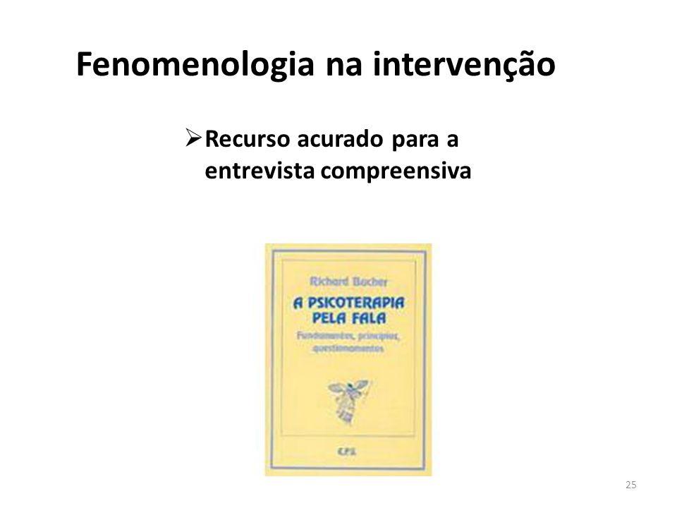 Fenomenologia na intervenção Recurso acurado para a entrevista compreensiva 25