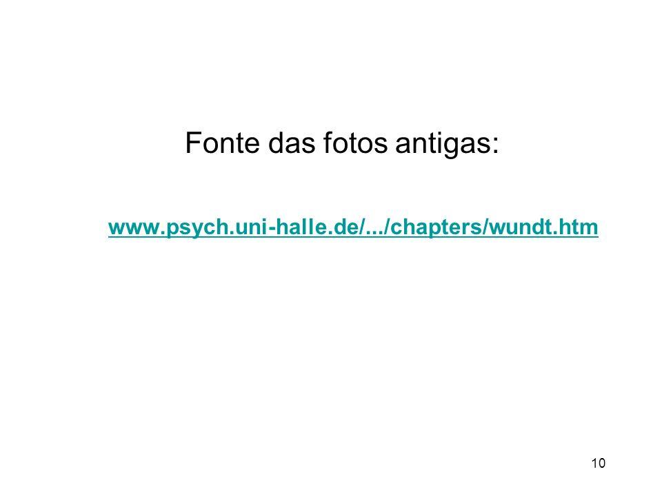 10 www.psych.uni-halle.de/.../chapters/wundt.htm Fonte das fotos antigas: