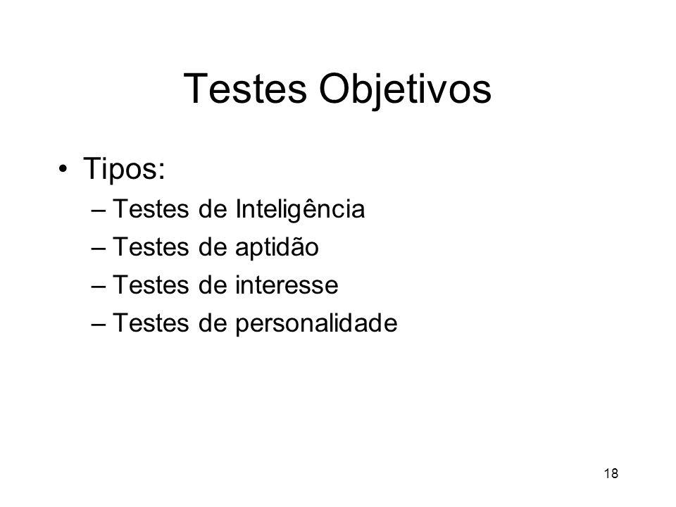 18 Testes Objetivos Tipos: –Testes de Inteligência –Testes de aptidão –Testes de interesse –Testes de personalidade