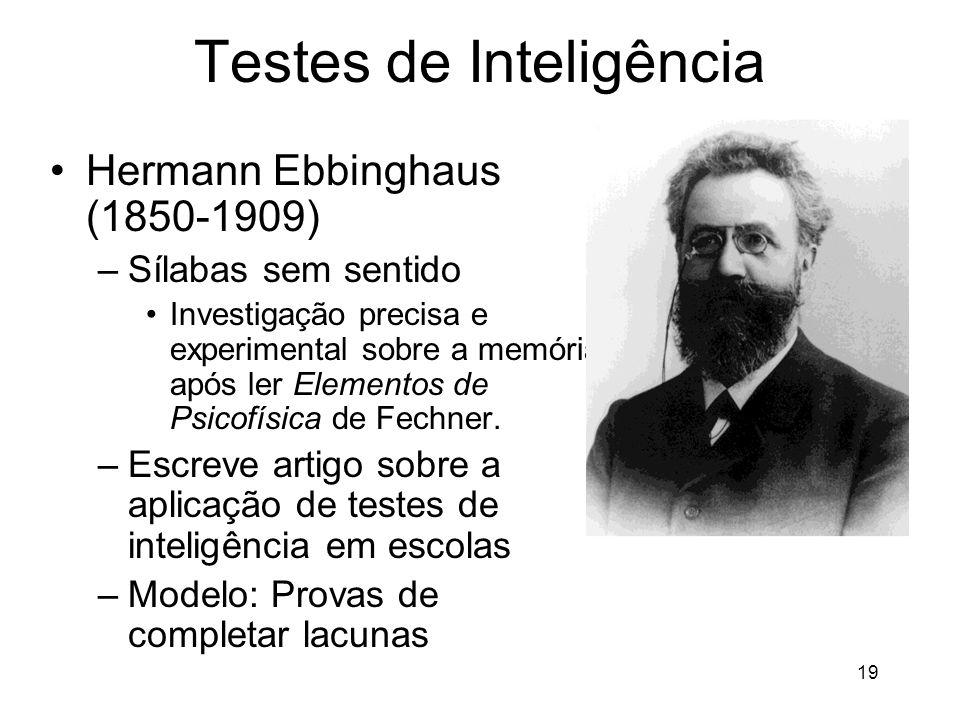 19 Testes de Inteligência Hermann Ebbinghaus (1850-1909) –Sílabas sem sentido Investigação precisa e experimental sobre a memória após ler Elementos d