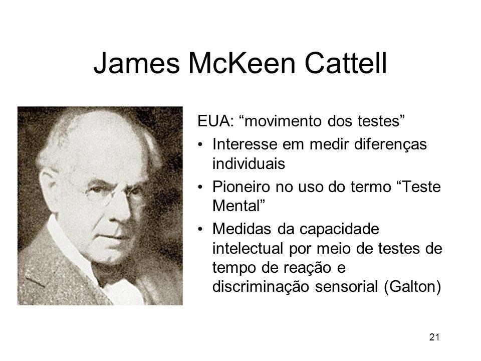 21 James McKeen Cattell EUA: movimento dos testes Interesse em medir diferenças individuais Pioneiro no uso do termo Teste Mental Medidas da capacidad