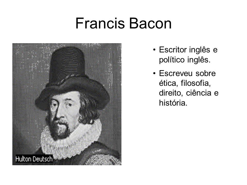 Bacon e o poder da ciência Um fato, cientificamente baseado no conhecimento, poderia se transformar numa fonte de domínio do homem sobre a natureza, que este era o caminho para a utilidade e poder do homem passar de imitador passivo para dominador ativo da natureza Hearnshaw, 1987.