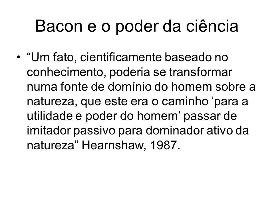 Bacon e a crítica das aprendizagens Aprendizagem de contenção – escolástica Aprendizagem sutil – humanistas Aprendizagem fantástica – mágicos, alquimistas, hermenêutica.