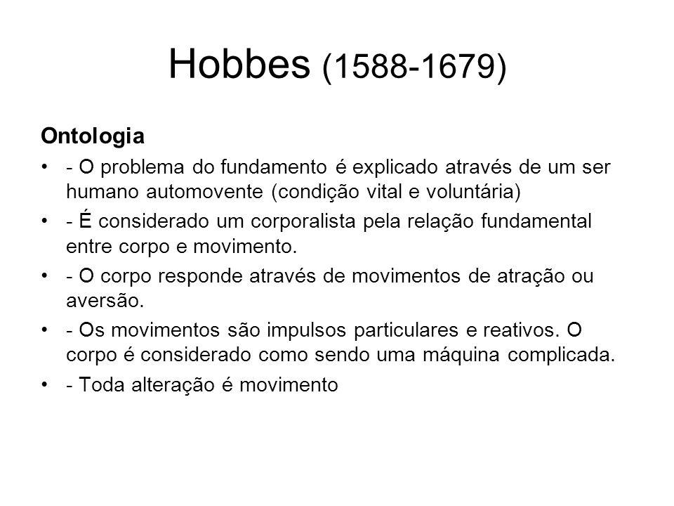 Hobbes (1588-1679) Novo Epistemologia: Duas classes de conhecimento: Conhecimento do fato que são os sentidos e a memória.