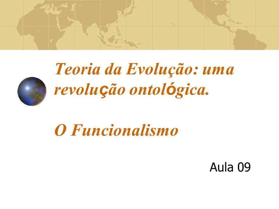 Teoria da Evolução: uma revolu ç ão ontol ó gica. O Funcionalismo Aula 09
