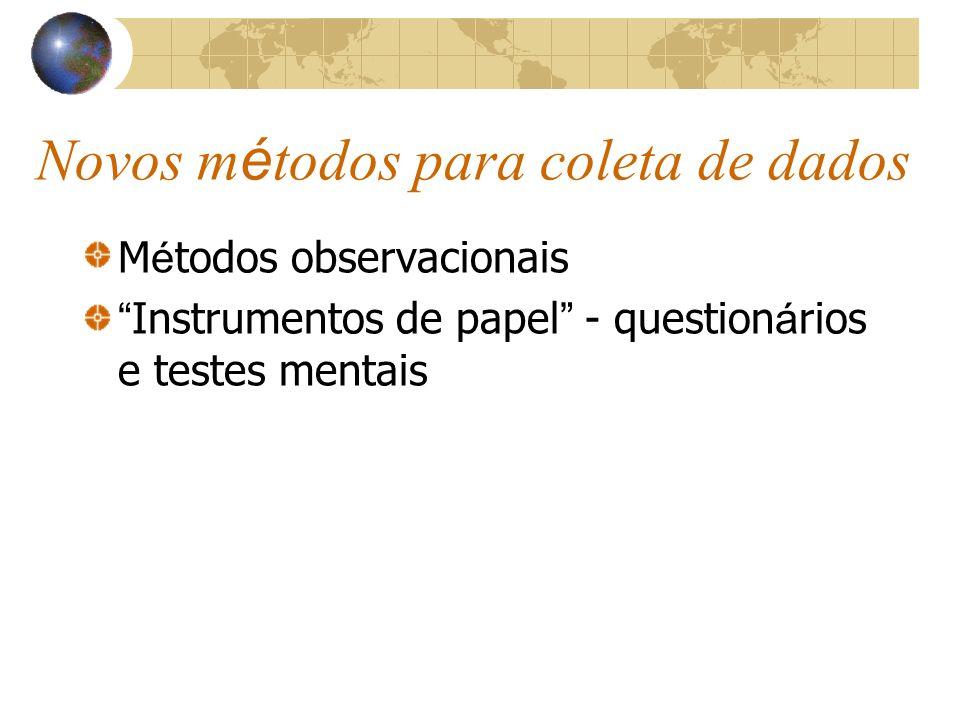Novos m é todos para coleta de dados M é todos observacionais Instrumentos de papel - question á rios e testes mentais