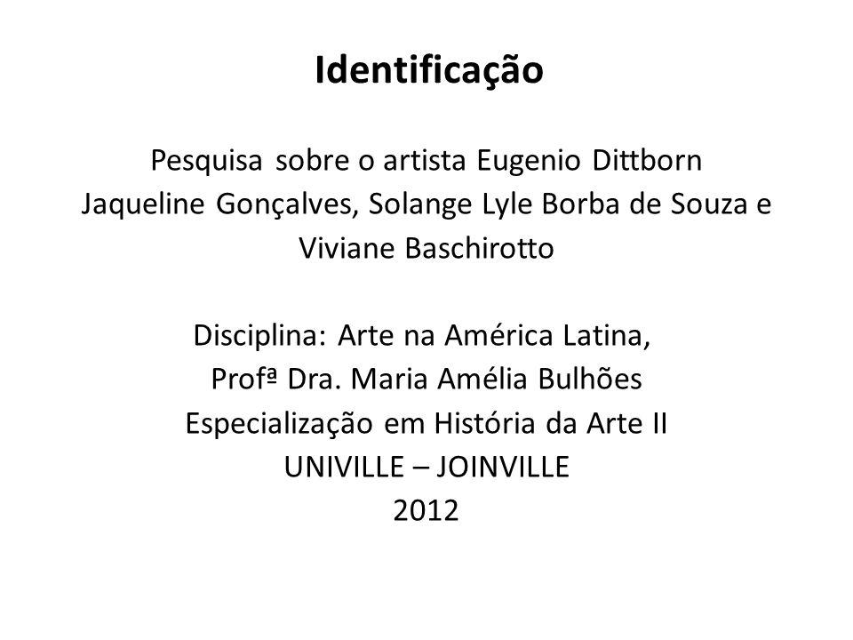 Identificação Pesquisa sobre o artista Eugenio Dittborn Jaqueline Gonçalves, Solange Lyle Borba de Souza e Viviane Baschirotto Disciplina: Arte na Amé