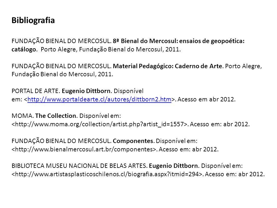 Bibliografia FUNDAÇÃO BIENAL DO MERCOSUL. 8ª Bienal do Mercosul: ensaios de geopoética: catálogo. Porto Alegre, Fundação Bienal do Mercosul, 2011. FUN