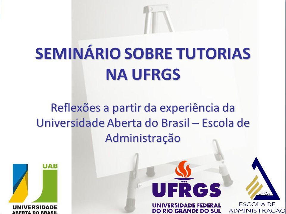 SEMINÁRIO SOBRE TUTORIAS NA UFRGS Reflexões a partir da experiência da Universidade Aberta do Brasil – Escola de Administração