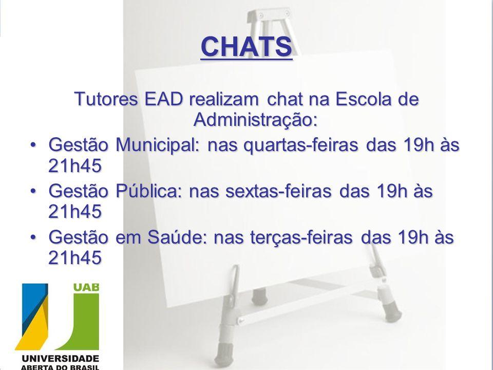 CHATS Tutores EAD realizam chat na Escola de Administração: Gestão Municipal: nas quartas-feiras das 19h às 21h45Gestão Municipal: nas quartas-feiras