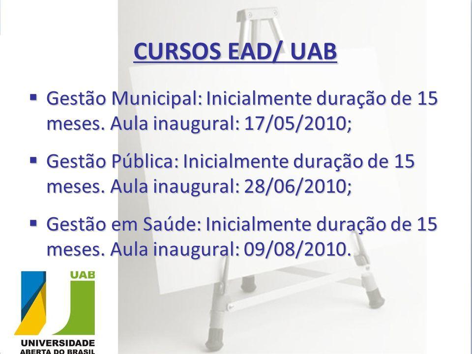 CURSOS EAD/ UAB Gestão Municipal: Inicialmente duração de 15 meses. Aula inaugural: 17/05/2010; Gestão Municipal: Inicialmente duração de 15 meses. Au