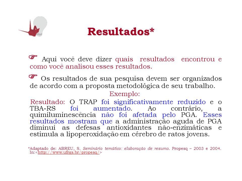 Resultados* Aqui você deve dizer quais resultados encontrou e como você analisou esses resultados. Os resultados de sua pesquisa devem ser organizados