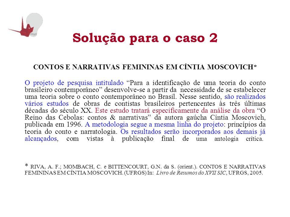 Solução para o caso 2 CONTOS E NARRATIVAS FEMININAS EM CÍNTIA MOSCOVICH* O projeto de pesquisa intitulado Para a identificação de uma teoria do conto