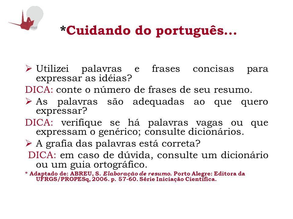 *Cuidando do português... Utilizei palavras e frases concisas para expressar as idéias? DICA: conte o número de frases de seu resumo. As palavras são